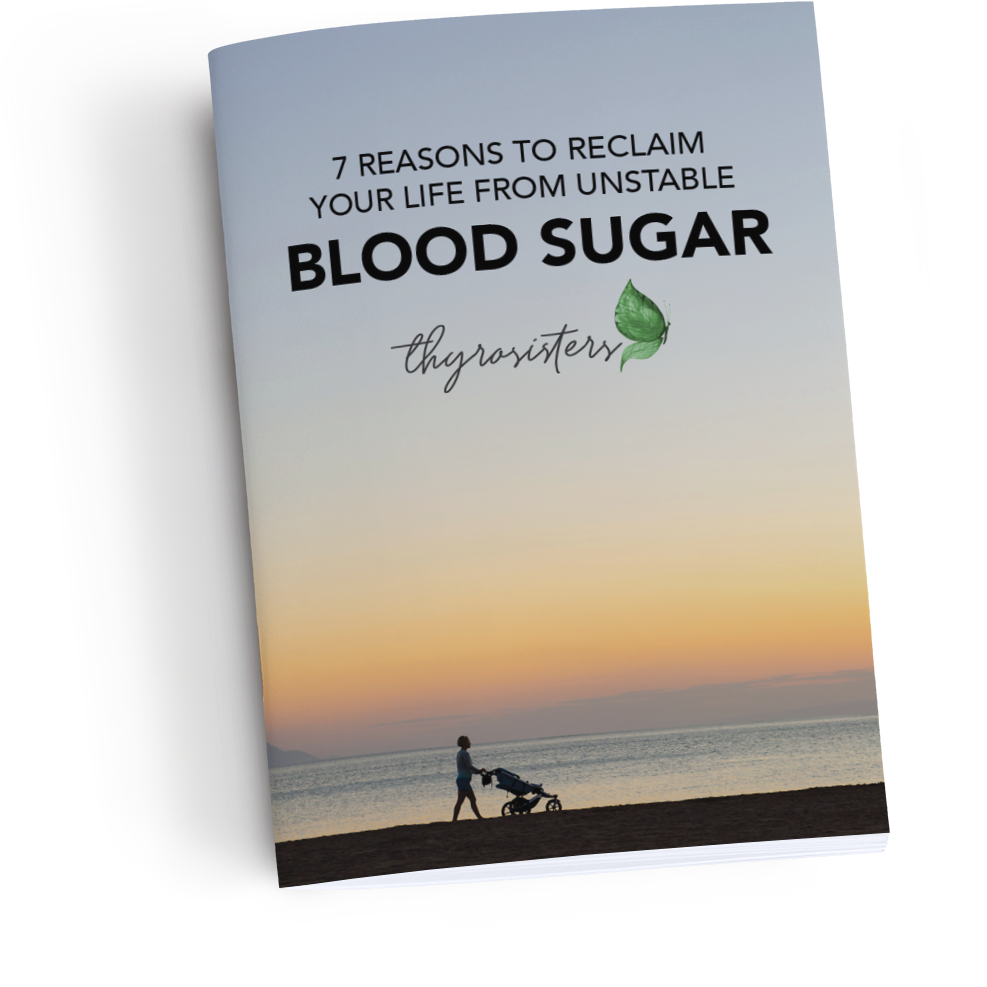 Reclaim your Health from Unstable Blood Sugar - ThyroSisters