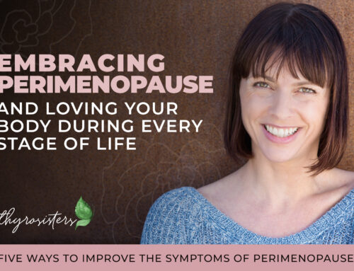 Five Ways to Improve the Symptoms of Perimenopause and Love Your Body at Every Stage of Life